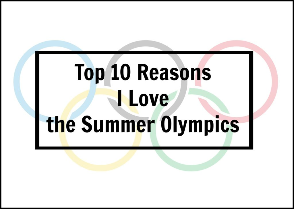 Top 10 Reasons I Love the Summer Olympics